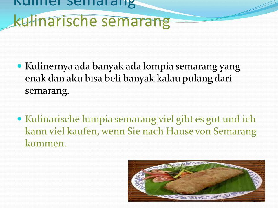 Kuliner semarang kulinarische semarang Kulinernya ada banyak ada lompia semarang yang enak dan aku bisa beli banyak kalau pulang dari semarang. Kulina