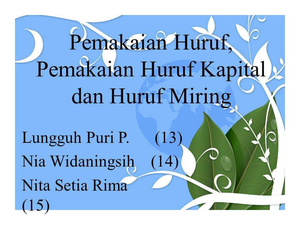 Pemakaian Huruf, Pemakaian Huruf Kapital dan Huruf Miring Lungguh Puri P. (13) Nia Widaningsih (14) Nita Setia Rima (15)