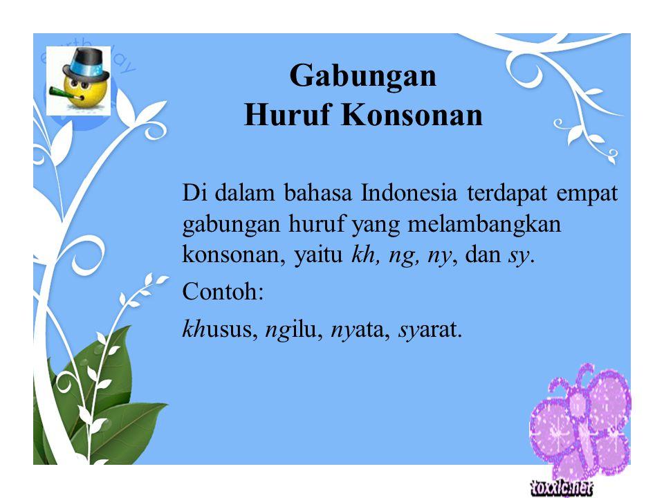 Gabungan Huruf Konsonan Di dalam bahasa Indonesia terdapat empat gabungan huruf yang melambangkan konsonan, yaitu kh, ng, ny, dan sy. Contoh: khusus,