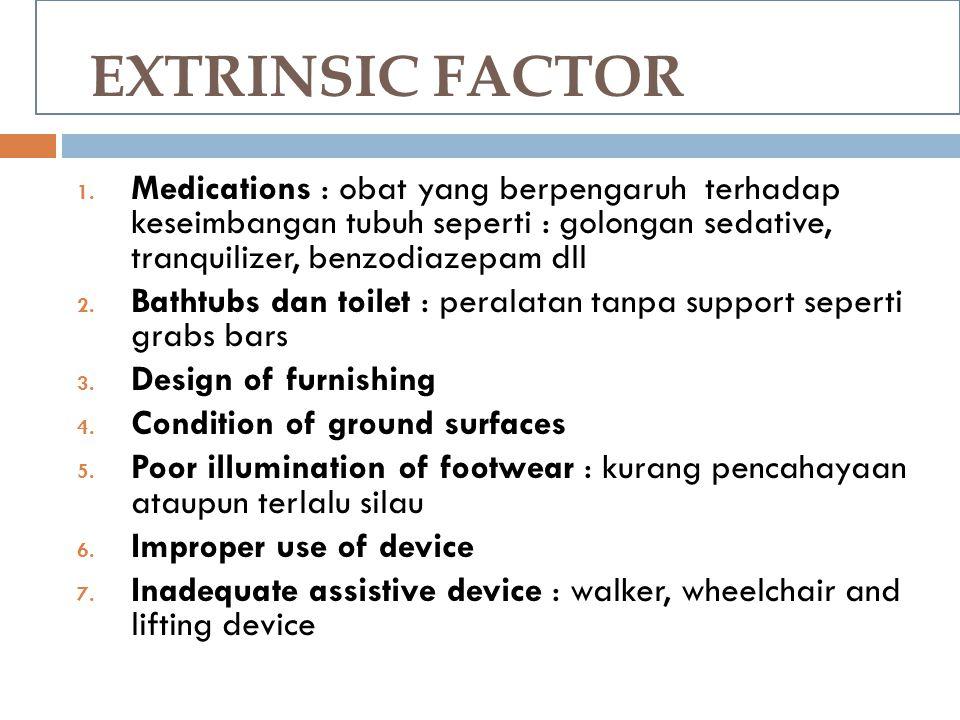 EXTRINSIC FACTOR 1. Medications : obat yang berpengaruh terhadap keseimbangan tubuh seperti : golongan sedative, tranquilizer, benzodiazepam dll 2. Ba