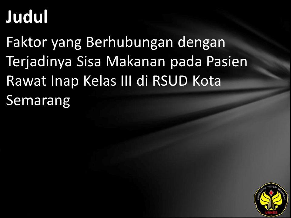 Judul Faktor yang Berhubungan dengan Terjadinya Sisa Makanan pada Pasien Rawat Inap Kelas III di RSUD Kota Semarang
