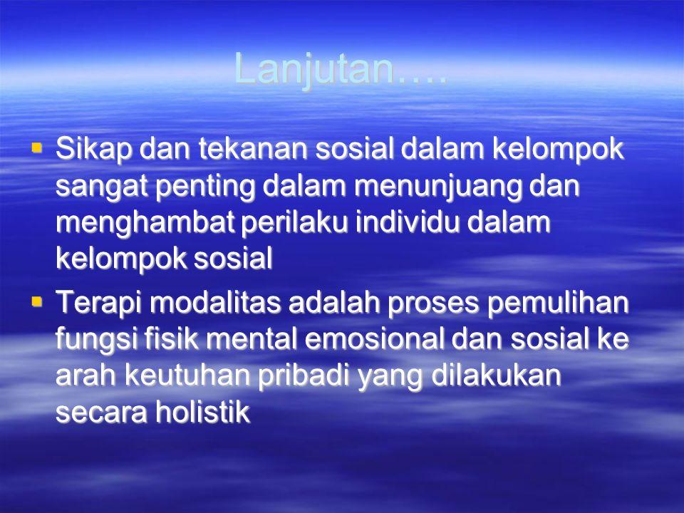 Lanjutan….  Sikap dan tekanan sosial dalam kelompok sangat penting dalam menunjuang dan menghambat perilaku individu dalam kelompok sosial  Terapi m
