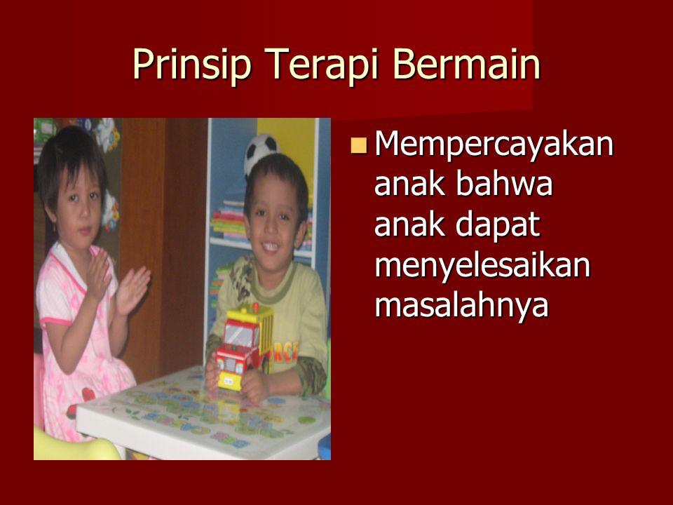 Prinsip Terapi Bermain Mempercayakan anak bahwa anak dapat menyelesaikan masalahnya Mempercayakan anak bahwa anak dapat menyelesaikan masalahnya