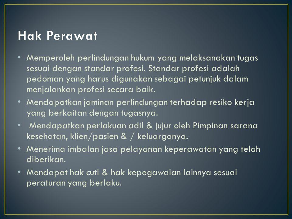Memperoleh perlindungan hukum yang melaksanakan tugas sesuai dengan standar profesi.