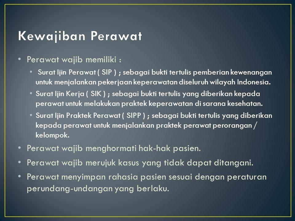 Perawat wajib memiliki : Surat Ijin Perawat ( SIP ) ; sebagai bukti tertulis pemberian kewenangan untuk menjalankan pekerjaan keperawatan diseluruh wilayah Indonesia.
