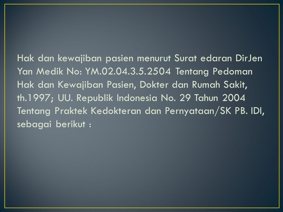 Hak dan kewajiban pasien menurut Surat edaran DirJen Yan Medik No: YM.02.04.3.5.2504 Tentang Pedoman Hak dan Kewajiban Pasien, Dokter dan Rumah Sakit, th.1997; UU.