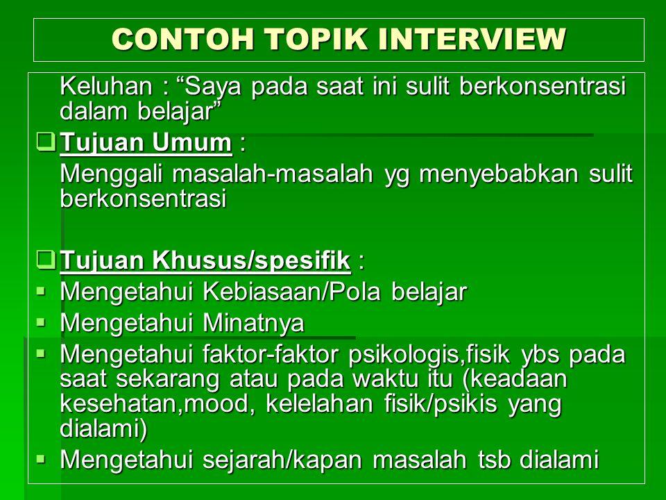 """CONTOH TOPIK INTERVIEW Keluhan : """"Saya pada saat ini sulit berkonsentrasi dalam belajar""""  Tujuan Umum : Menggali masalah-masalah yg menyebabkan sulit"""