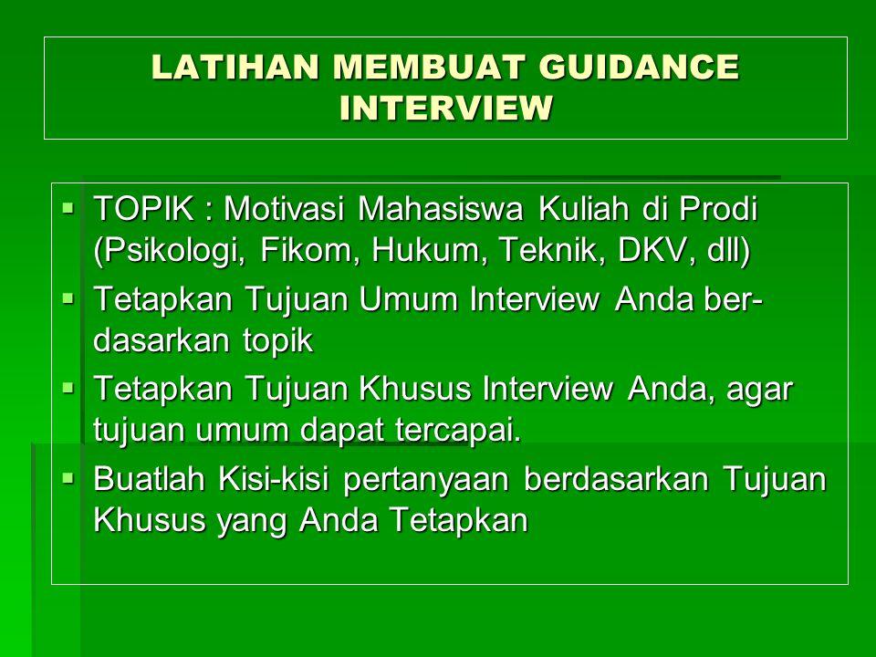 LATIHAN MEMBUAT GUIDANCE INTERVIEW  TOPIK : Motivasi Mahasiswa Kuliah di Prodi (Psikologi, Fikom, Hukum, Teknik, DKV, dll)  Tetapkan Tujuan Umum Int