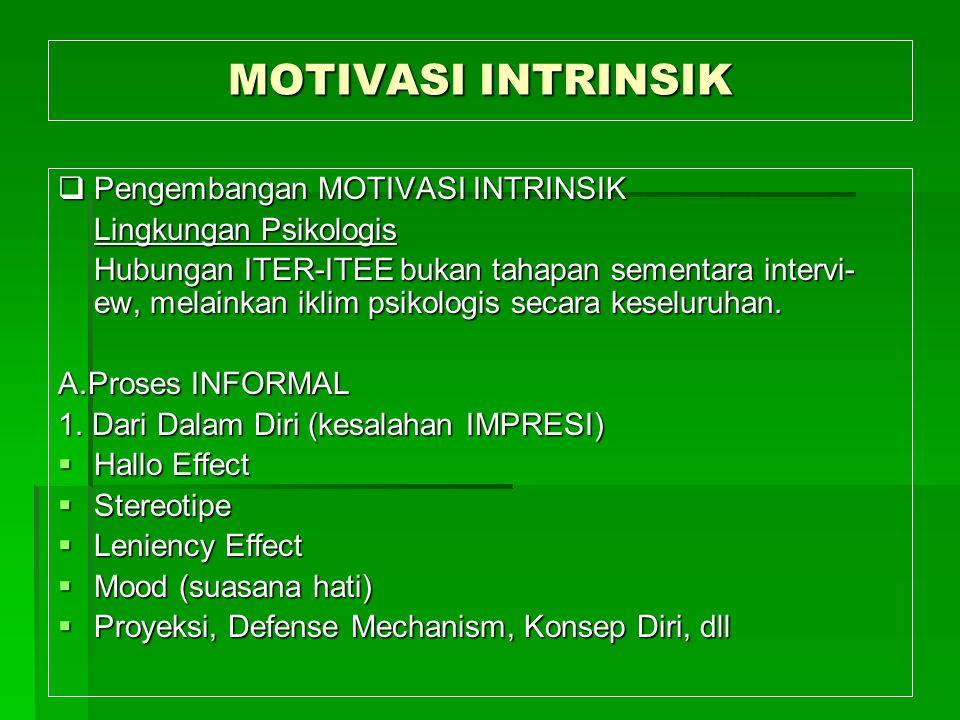 MOTIVASI INTRINSIK  Pengembangan MOTIVASI INTRINSIK Lingkungan Psikologis Hubungan ITER-ITEE bukan tahapan sementara intervi- ew, melainkan iklim psi
