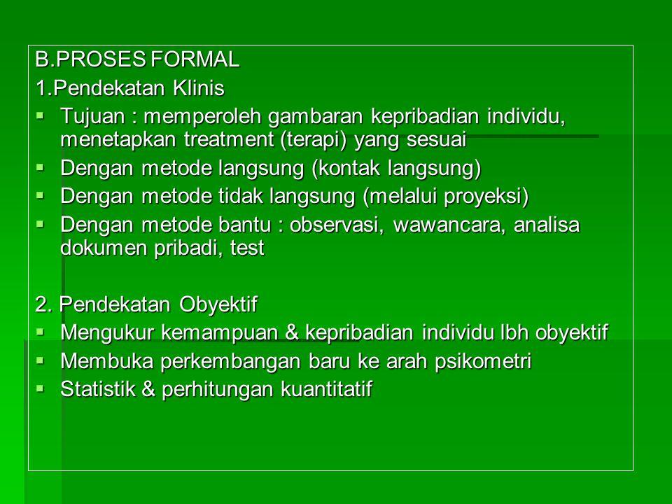 B.PROSES FORMAL 1.Pendekatan Klinis  Tujuan : memperoleh gambaran kepribadian individu, menetapkan treatment (terapi) yang sesuai  Dengan metode lan