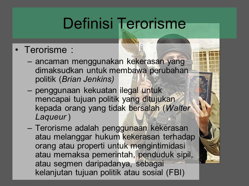 Definisi Terorisme Terorisme : –ancaman menggunakan kekerasan yang dimaksudkan untuk membawa perubahan politik (Brian Jenkins) –penggunaan kekuatan il