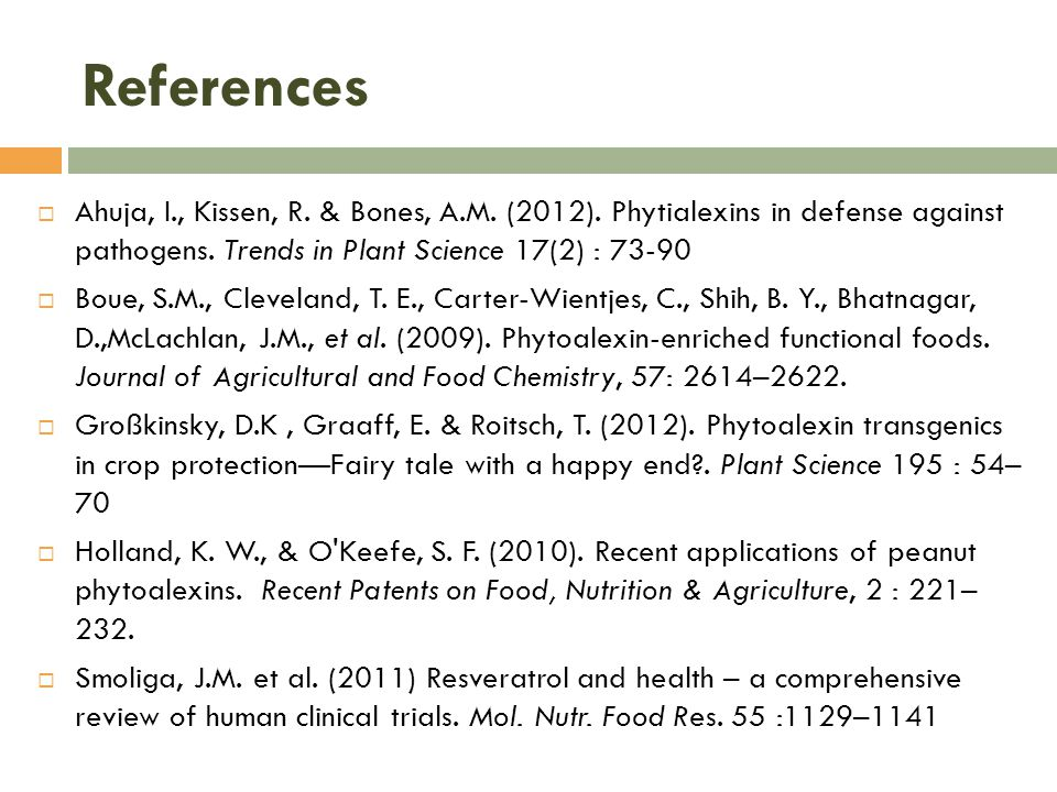 References  Ahuja, I., Kissen, R. & Bones, A.M. (2012). Phytialexins in defense against pathogens. Trends in Plant Science 17(2) : 73-90  Boue, S.M.