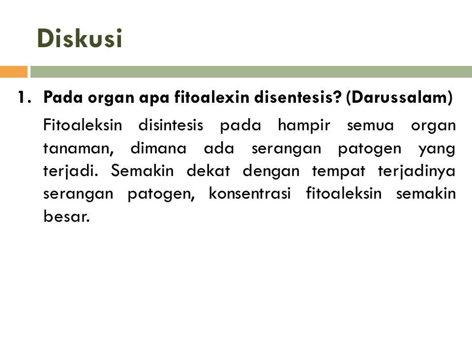 Diskusi 1.Pada organ apa fitoalexin disentesis? (Darussalam) Fitoaleksin disintesis pada hampir semua organ tanaman, dimana ada serangan patogen yang