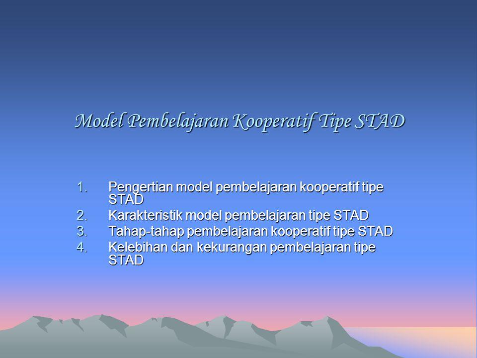 Model Pembelajaran Kooperatif Tipe STAD 1.P engertian model pembelajaran kooperatif tipe STAD 2.K arakteristik model pembelajaran tipe STAD 3.T ahap-t