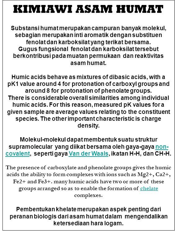 KIMIAWI ASAM HUMAT Substansi humat merupakan campuran banyak molekul, sebagian merupakan inti aromatik dengan substituen fenolat dan karboksilat yang