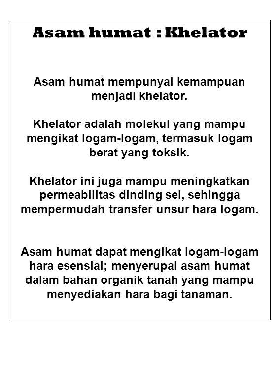 Asam humat : Khelator Asam humat mempunyai kemampuan menjadi khelator. Khelator adalah molekul yang mampu mengikat logam-logam, termasuk logam berat y