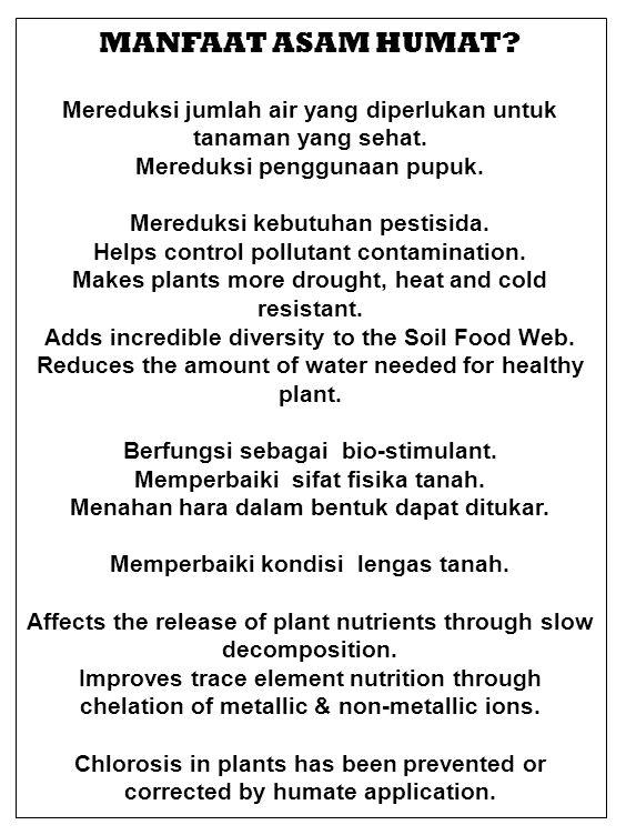 MANFAAT ASAM HUMAT? Mereduksi jumlah air yang diperlukan untuk tanaman yang sehat. Mereduksi penggunaan pupuk. Mereduksi kebutuhan pestisida. Helps co