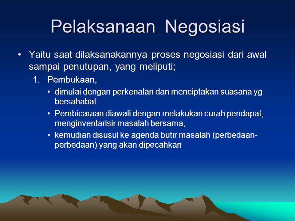 Pelaksanaan Negosiasi Yaitu saat dilaksanakannya proses negosiasi dari awal sampai penutupan, yang meliputi; 1.Pembukaan, dimulai dengan perkenalan da