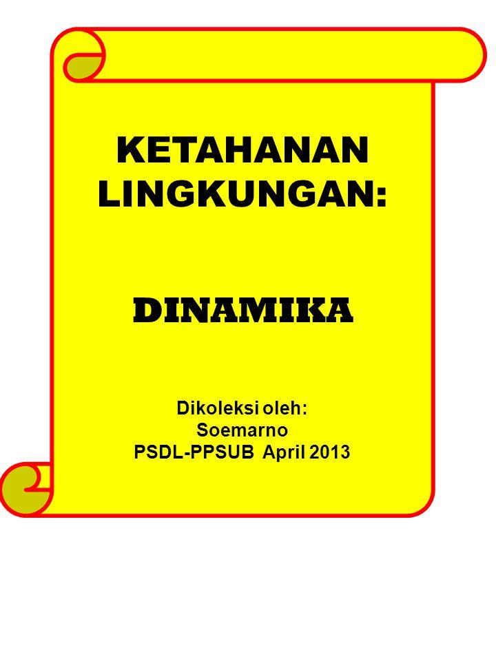 KETAHANAN LINGKUNGAN: DINAMIKA Dikoleksi oleh: Soemarno PSDL-PPSUB April 2013