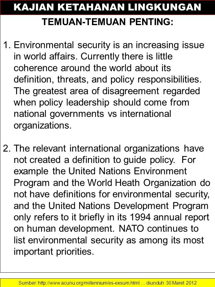 KAJIAN KETAHANAN LINGKUNGAN TEMUAN-TEMUAN PENTING: 1.Environmental security is an increasing issue in world affairs. Currently there is little coheren