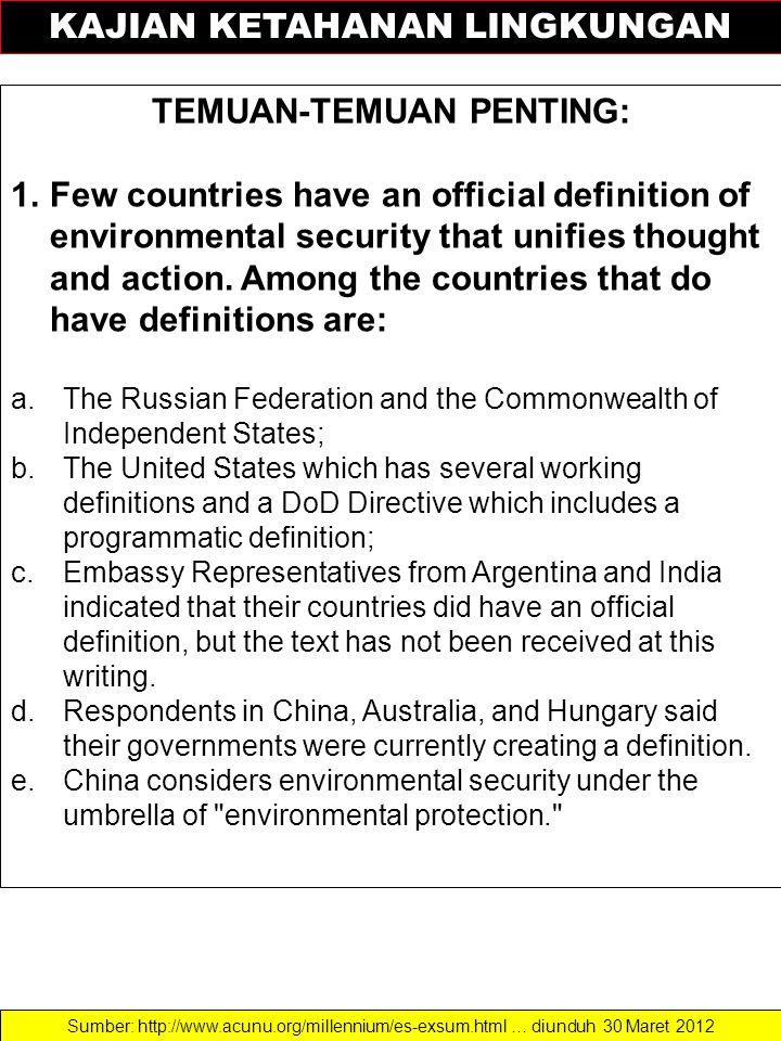 KAJIAN KETAHANAN LINGKUNGAN TEMUAN-TEMUAN PENTING: 1.Few countries have an official definition of environmental security that unifies thought and action.