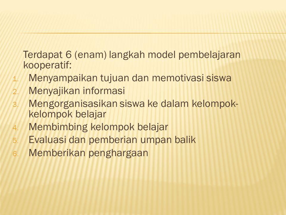 Terdapat 6 (enam) langkah model pembelajaran kooperatif: 1.