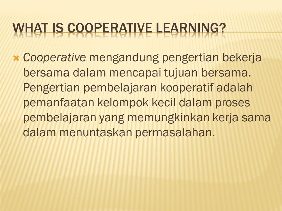  Cooperative mengandung pengertian bekerja bersama dalam mencapai tujuan bersama. Pengertian pembelajaran kooperatif adalah pemanfaatan kelompok keci
