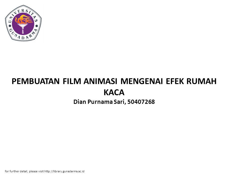 PEMBUATAN FILM ANIMASI MENGENAI EFEK RUMAH KACA Dian Purnama Sari, 50407268 for further detail, please visit http://library.gunadarma.ac.id
