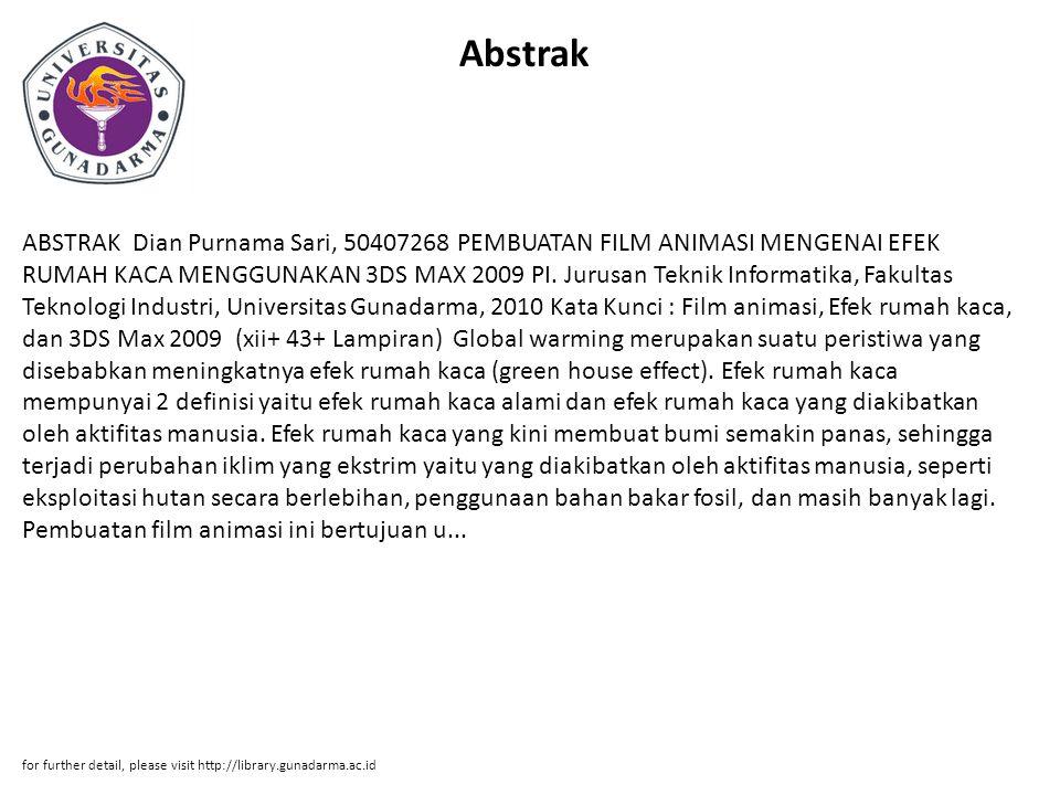 Abstrak ABSTRAK Dian Purnama Sari, 50407268 PEMBUATAN FILM ANIMASI MENGENAI EFEK RUMAH KACA MENGGUNAKAN 3DS MAX 2009 PI. Jurusan Teknik Informatika, F