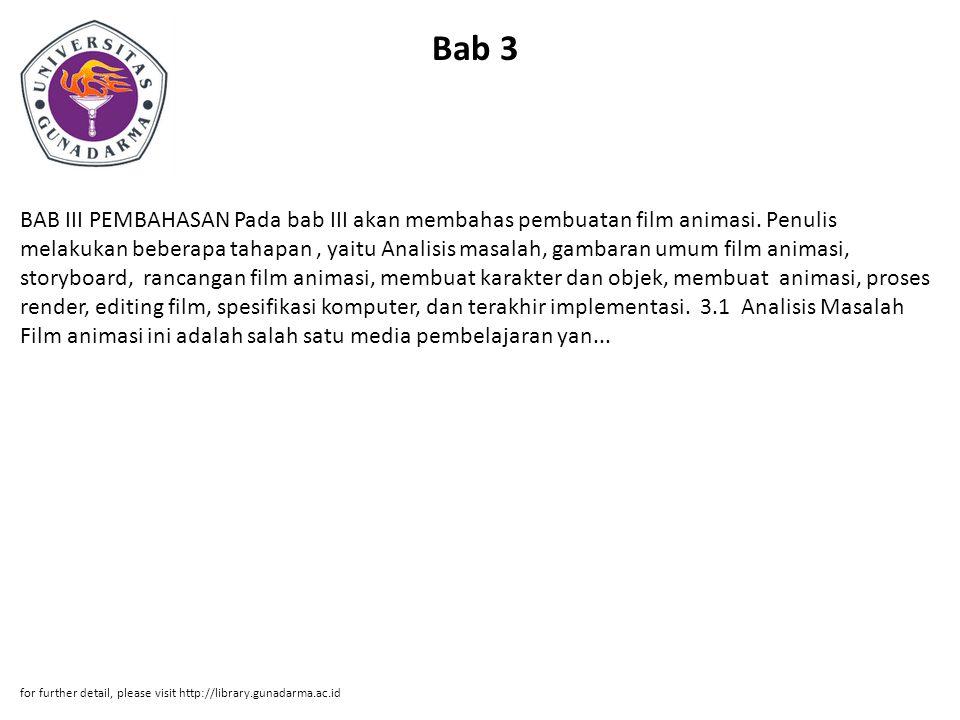 Bab 3 BAB III PEMBAHASAN Pada bab III akan membahas pembuatan film animasi. Penulis melakukan beberapa tahapan, yaitu Analisis masalah, gambaran umum
