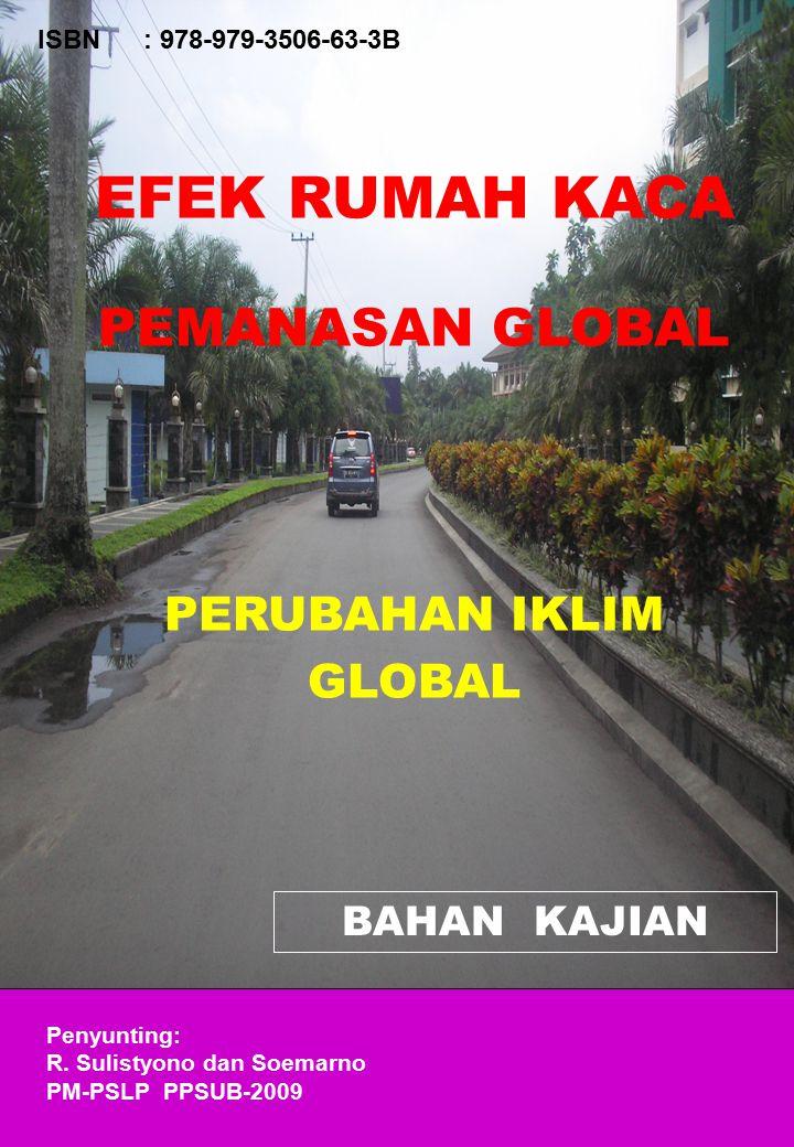 ISBN: 978-979-3506-63-3B EFEK RUMAH KACA PEMANASAN GLOBAL PERUBAHAN IKLIM GLOBAL BAHAN KAJIAN Penyunting: R.