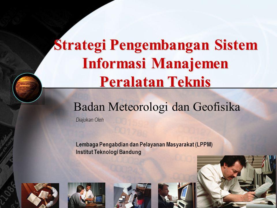 Strategi Pengembangan Sistem Informasi Manajemen Peralatan Teknis Badan Meteorologi dan Geofisika Diajukan Oleh Lembaga Pengabdian dan Pelayanan Masya