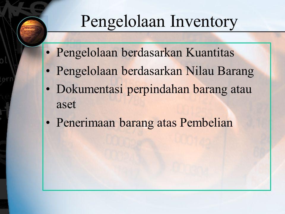 Pengelolaan Inventory Pengelolaan berdasarkan Kuantitas Pengelolaan berdasarkan Nilau Barang Dokumentasi perpindahan barang atau aset Penerimaan baran