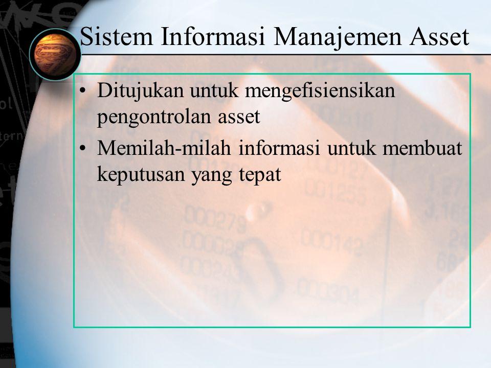 Sistem Informasi Manajemen Asset Ditujukan untuk mengefisiensikan pengontrolan asset Memilah-milah informasi untuk membuat keputusan yang tepat