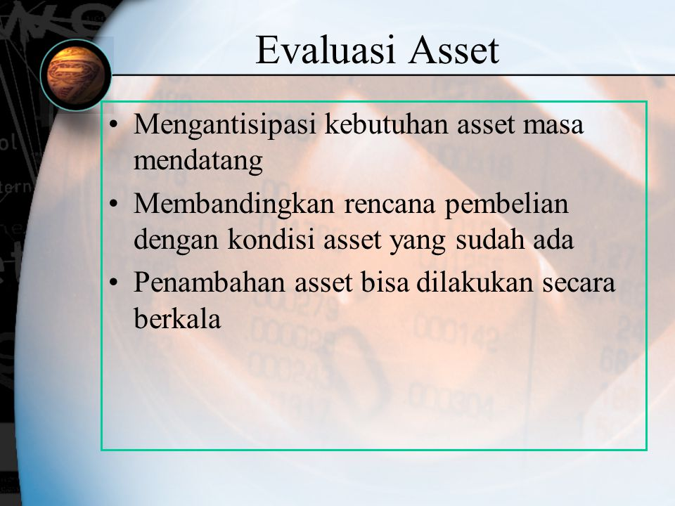 Evaluasi Asset Mengantisipasi kebutuhan asset masa mendatang Membandingkan rencana pembelian dengan kondisi asset yang sudah ada Penambahan asset bisa
