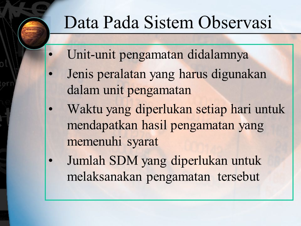 Data Pada Sistem Observasi Unit-unit pengamatan didalamnya Jenis peralatan yang harus digunakan dalam unit pengamatan Waktu yang diperlukan setiap har