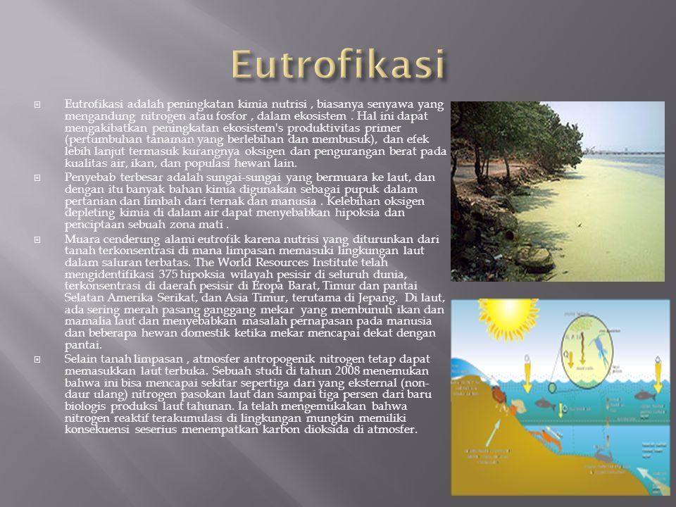  Eutrofikasi adalah peningkatan kimia nutrisi, biasanya senyawa yang mengandung nitrogen atau fosfor, dalam ekosistem.