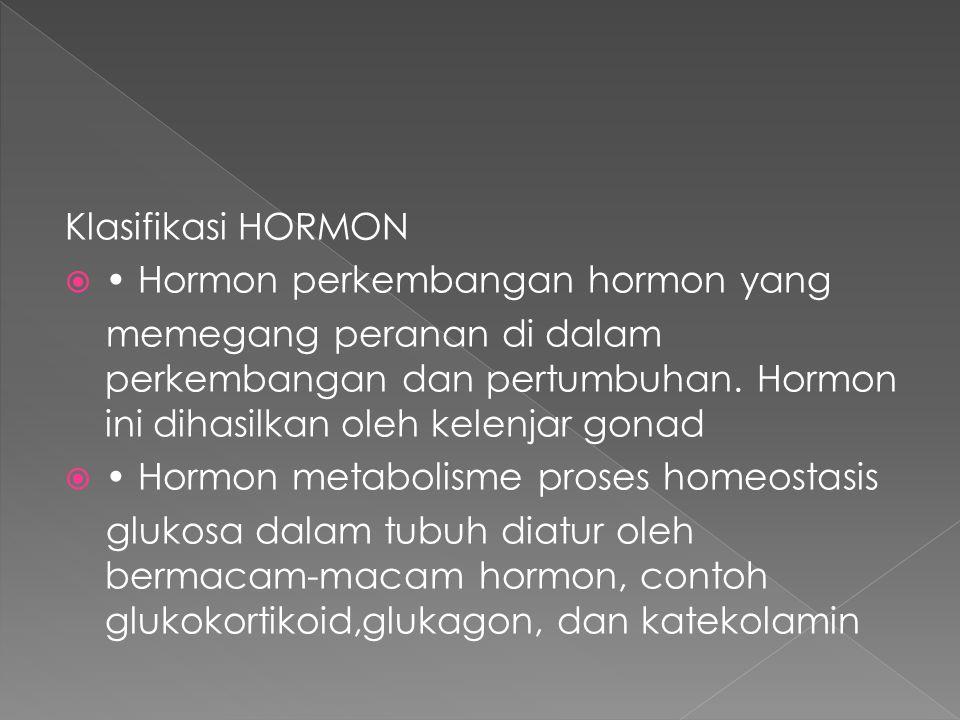 Klasifikasi HORMON  Hormon perkembangan hormon yang memegang peranan di dalam perkembangan dan pertumbuhan. Hormon ini dihasilkan oleh kelenjar gonad