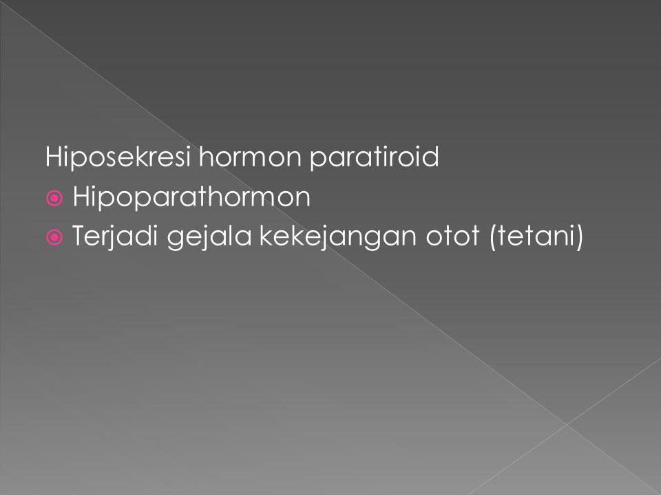 Hiposekresi hormon paratiroid  Hipoparathormon  Terjadi gejala kekejangan otot (tetani)