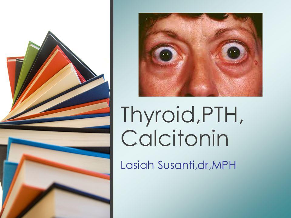 Lasiah Susanti,dr,MPH Thyroid,PTH, Calcitonin
