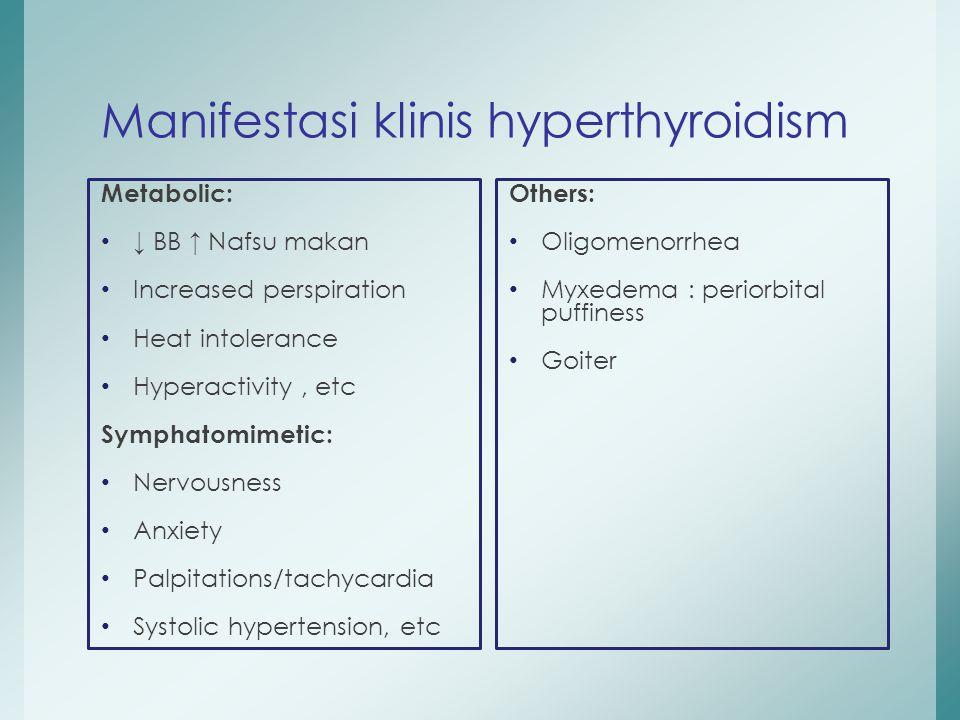 Manifestasi klinis hyperthyroidism Metabolic: ↓ BB ↑ Nafsu makan Increased perspiration Heat intolerance Hyperactivity, etc Symphatomimetic: Nervousne