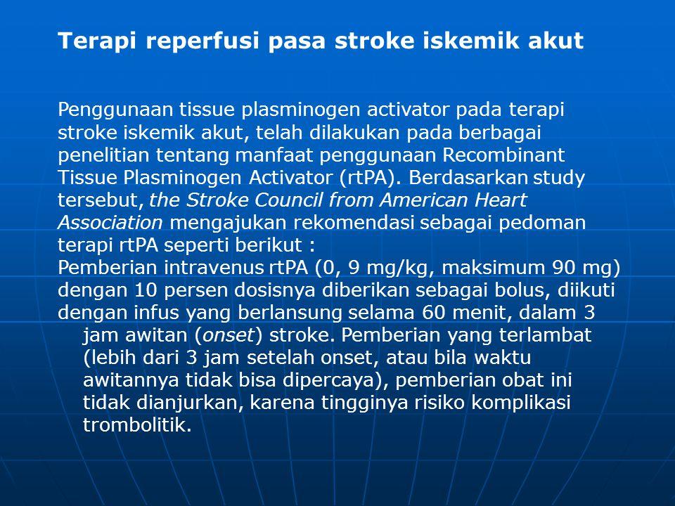 Terapi reperfusi pasa stroke iskemik akut Penggunaan tissue plasminogen activator pada terapi stroke iskemik akut, telah dilakukan pada berbagai penel