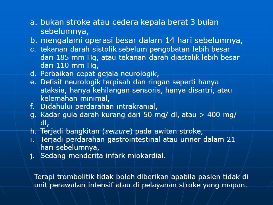 a.bukan stroke atau cedera kepala berat 3 bulan sebelumnya, b.mengalami operasi besar dalam 14 hari sebelumnya, c.tekanan darah sistolik sebelum pengo