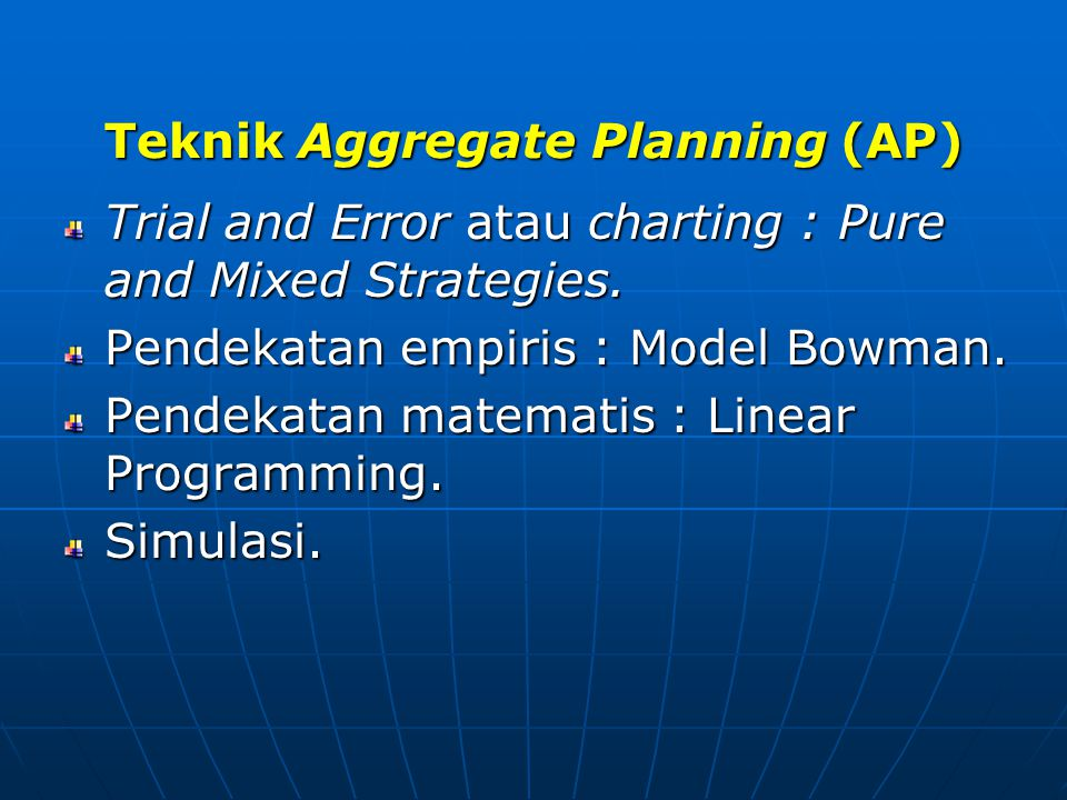 Teknik Aggregate Planning (AP) Trial and Error atau charting : Pure and Mixed Strategies.