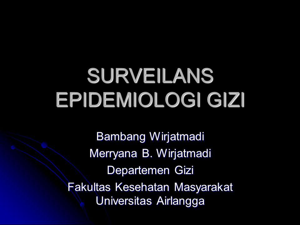 SURVEILANS EPIDEMIOLOGI GIZI Bambang Wirjatmadi Merryana B. Wirjatmadi Departemen Gizi Fakultas Kesehatan Masyarakat Universitas Airlangga