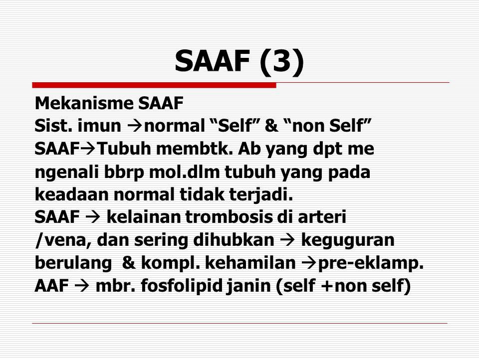 """SAAF (3) Mekanisme SAAF Sist. imun  normal """"Self"""" & """"non Self"""" SAAF  Tubuh membtk. Ab yang dpt me ngenali bbrp mol.dlm tubuh yang pada keadaan norma"""