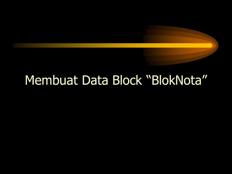 "Membuat Data Block ""BlokNota"""