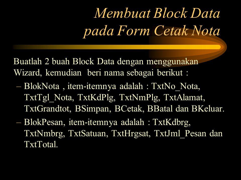 Buatlah 2 buah Block Data dengan menggunakan Wizard, kemudian beri nama sebagai berikut : –BlokNota, item-itemnya adalah : TxtNo_Nota, TxtTgl_Nota, Tx
