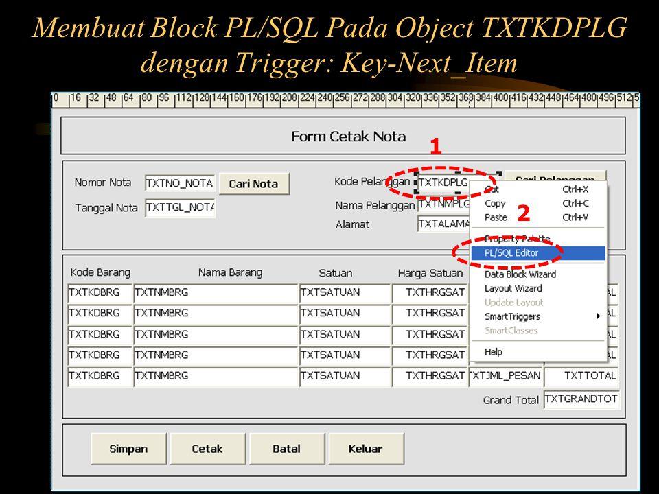 Membuat Block PL/SQL Pada Object TXTKDPLG dengan Trigger: Key-Next_Item 2 1