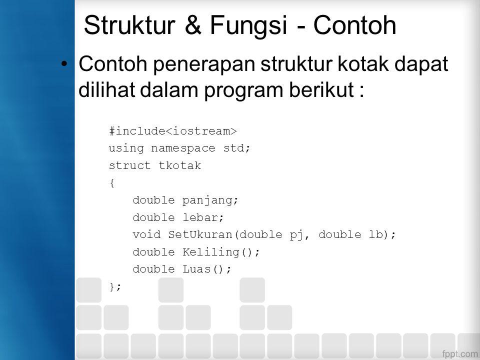 Struktur & Fungsi - Contoh Contoh penerapan struktur kotak dapat dilihat dalam program berikut : #include using namespace std; struct tkotak { double
